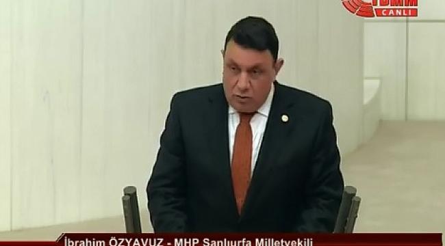 Özyavuz ;Şanlıurfa'nın çözülmeyen sorunlarını Meclise taşıdı