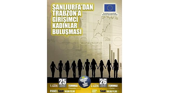 Şanlıurfa ve Trabzon girişimci kadınları bir araya geliyor